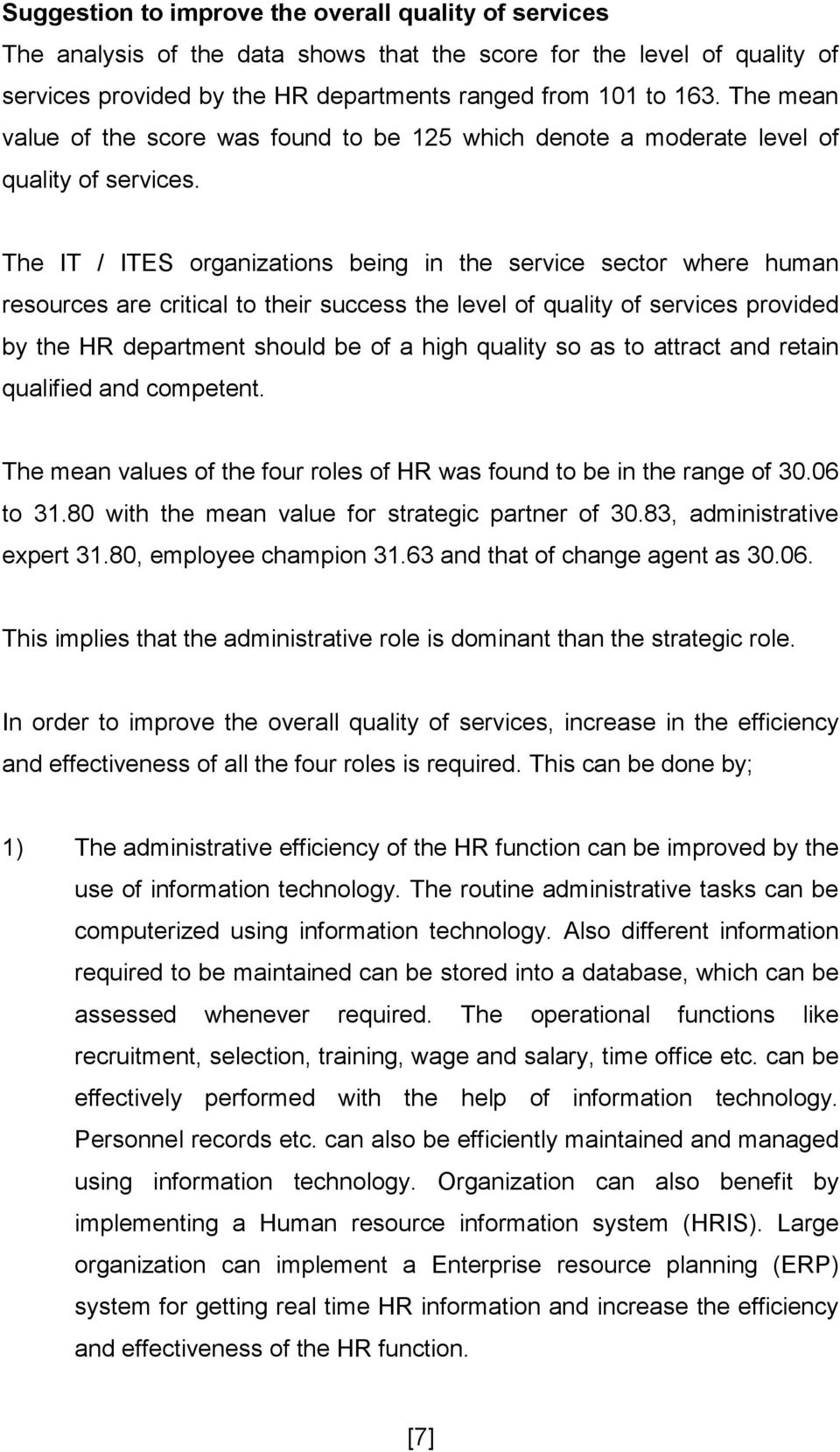 The IT / ITES organizations being in the service sector where human resources are critical to their success the level of quality of services provided by the HR department should be of a high quality
