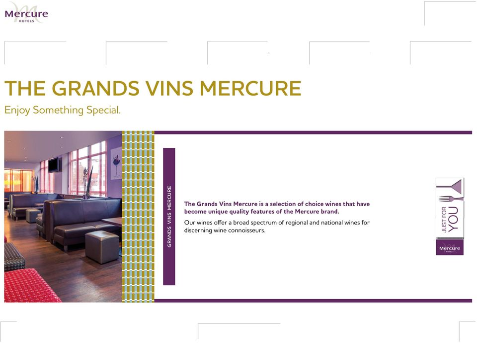 GRANDS VINS MERCURE The Grands Vins Mercure is a selection of choice wines that