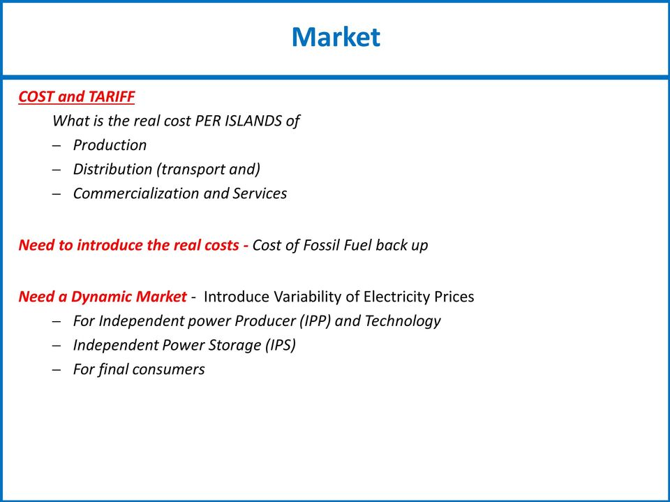 Fossil Fuel back up Need a Dynamic Market - Introduce Variability of Electricity Prices For
