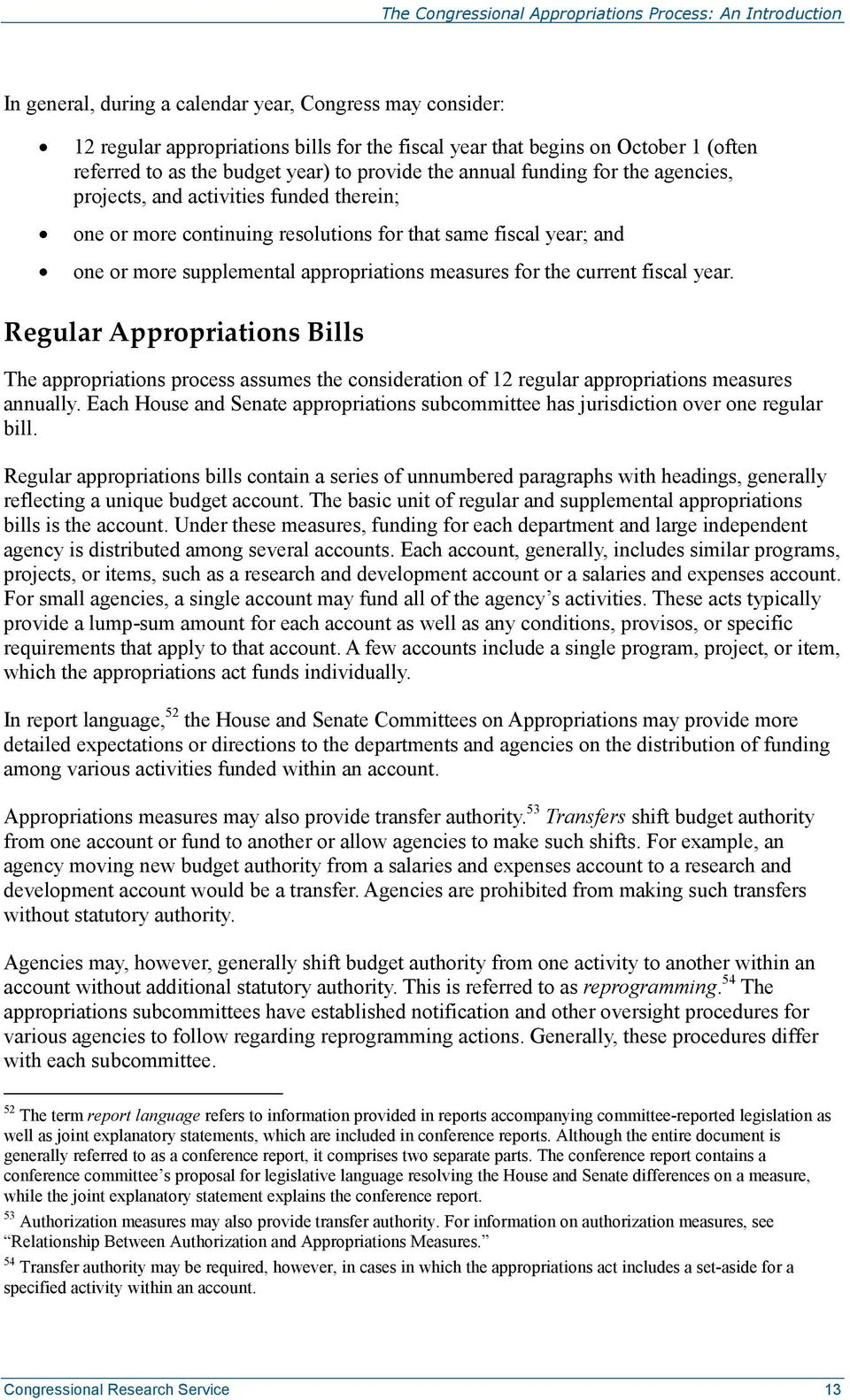 fiscal year. Regular Appropriations Bills The appropriations process assumes the consideration of 12 regular appropriations measures annually.