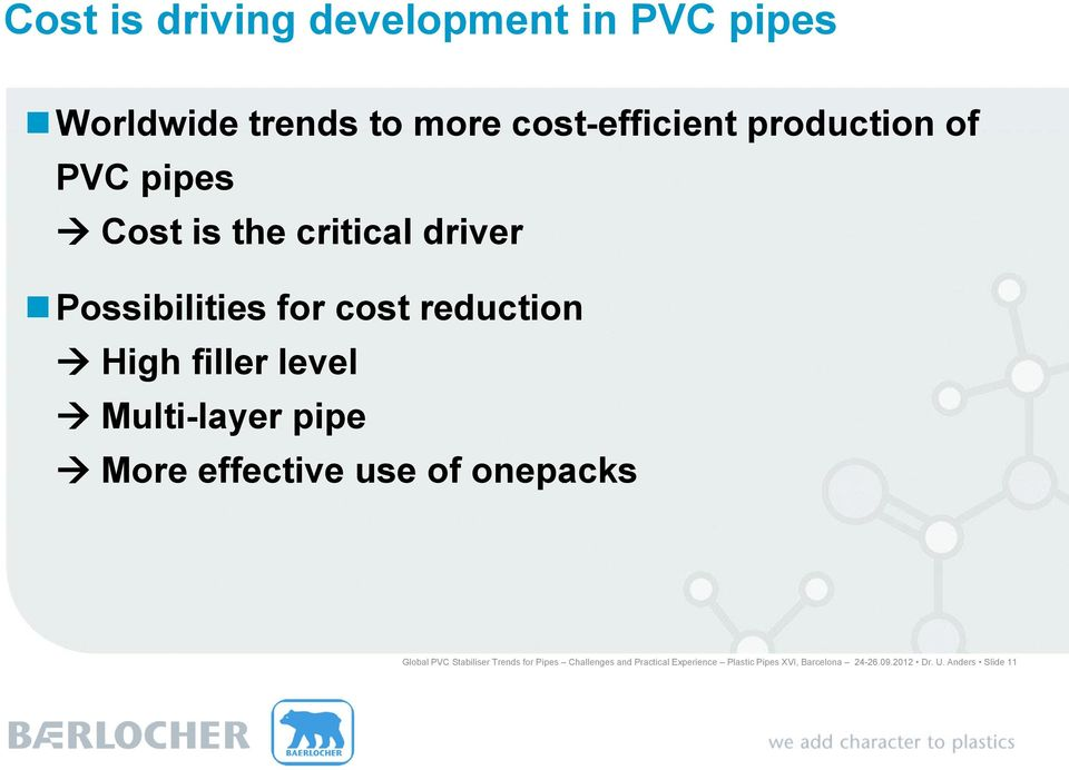 Multi-layer pipe More effective use of onepacks Global PVC Stabiliser Trends for Pipes