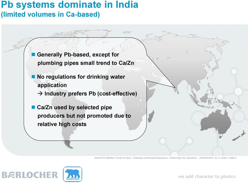 Ca/Zn used by selected pipe producers but not promoted due to relative high costs Global PVC Stabiliser