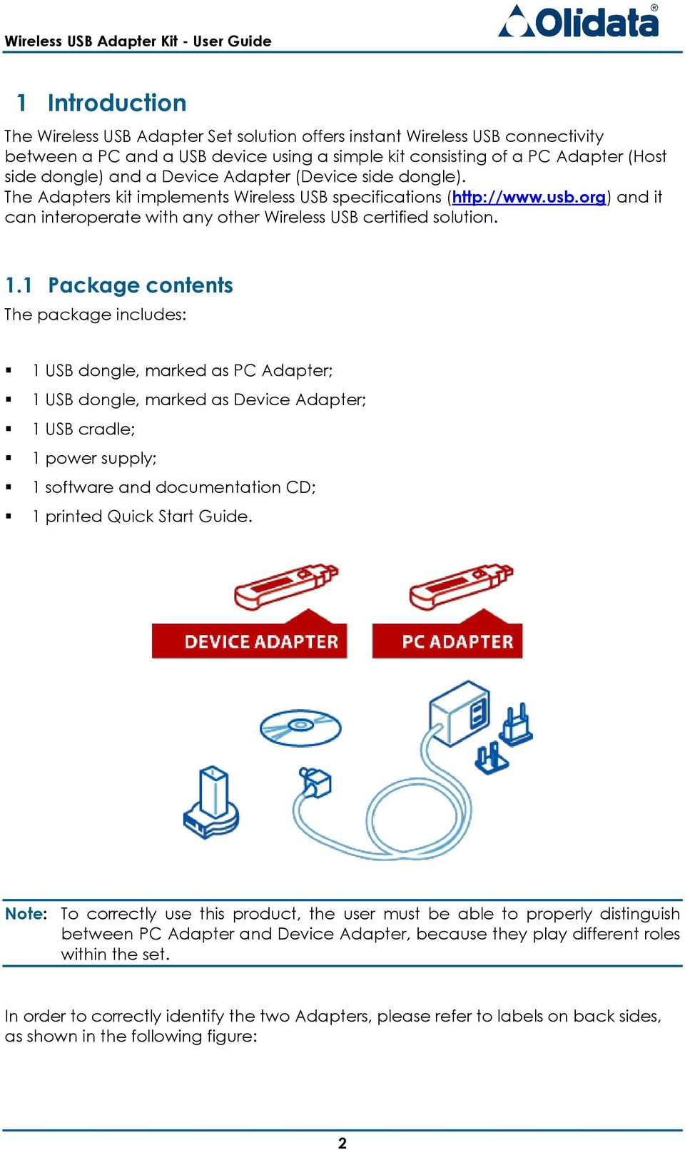 1 Package contents The package includes: 1 USB dongle, marked as PC Adapter; 1 USB dongle, marked as Device Adapter; 1 USB cradle; 1 power supply; 1 software and documentation CD; 1 printed Quick