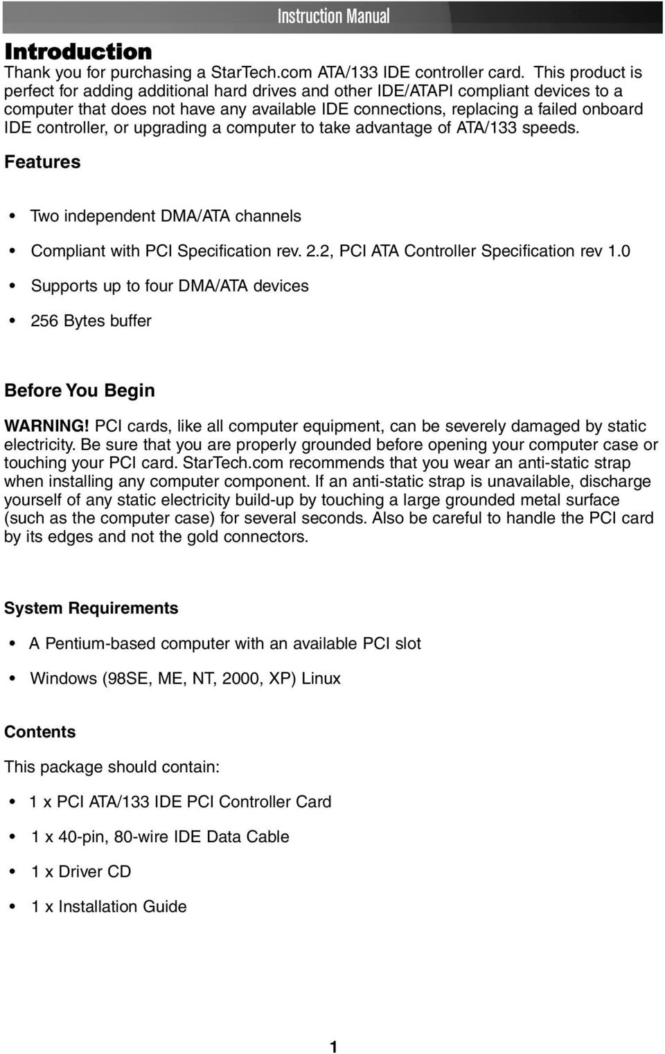 controller, or upgrading a computer to take advantage of ATA/133 speeds. Features Two independent DMA/ATA channels Compliant with PCI Specification rev. 2.2, PCI ATA Controller Specification rev 1.
