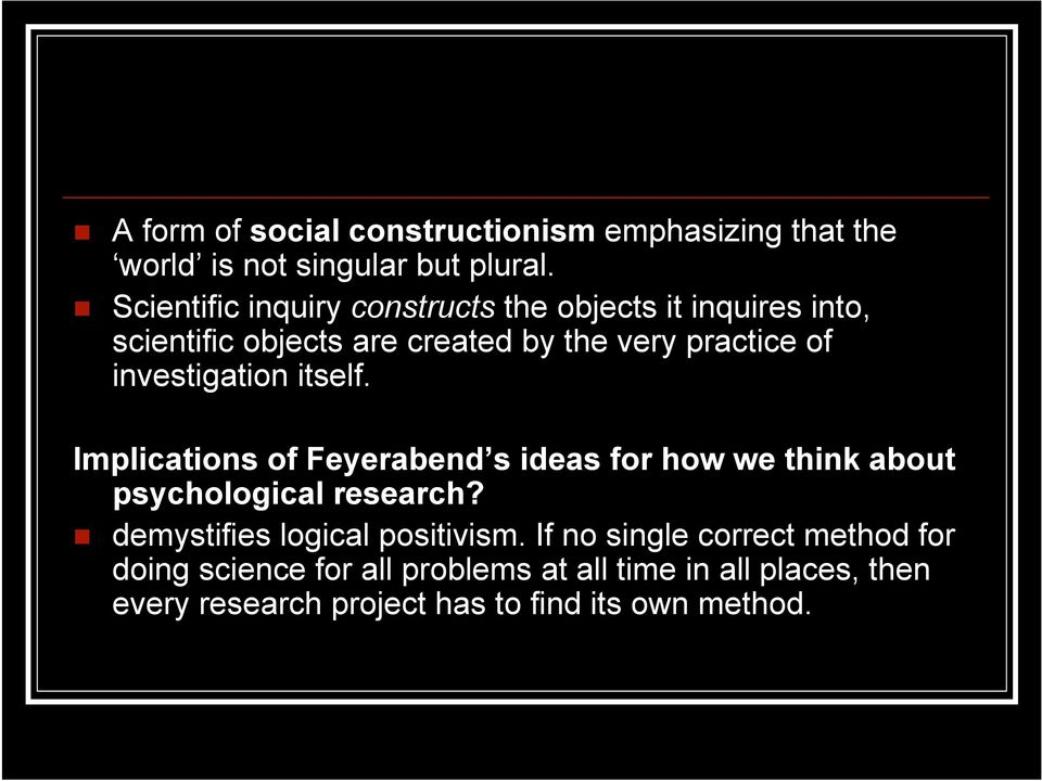 investigation itself. Implications of Feyerabend s ideas for how we think about psychological research?