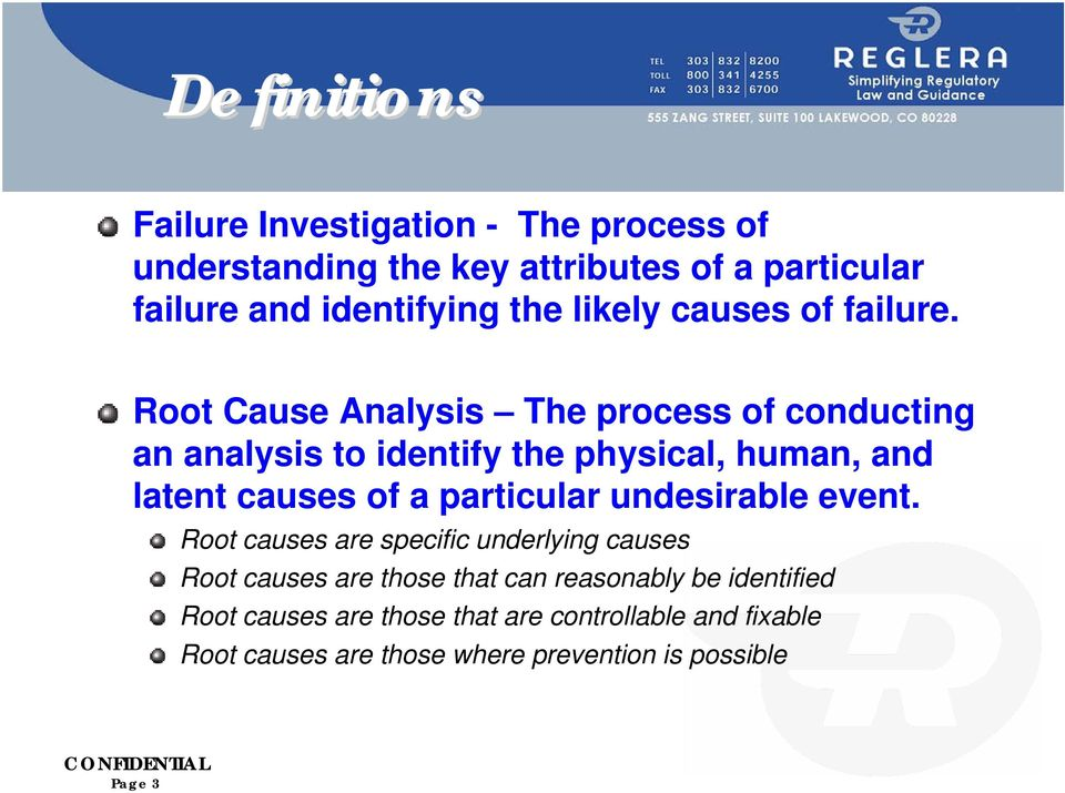 Root Cause Analysis The process of conducting an analysis to identify the physical, human, and latent causes of a particular