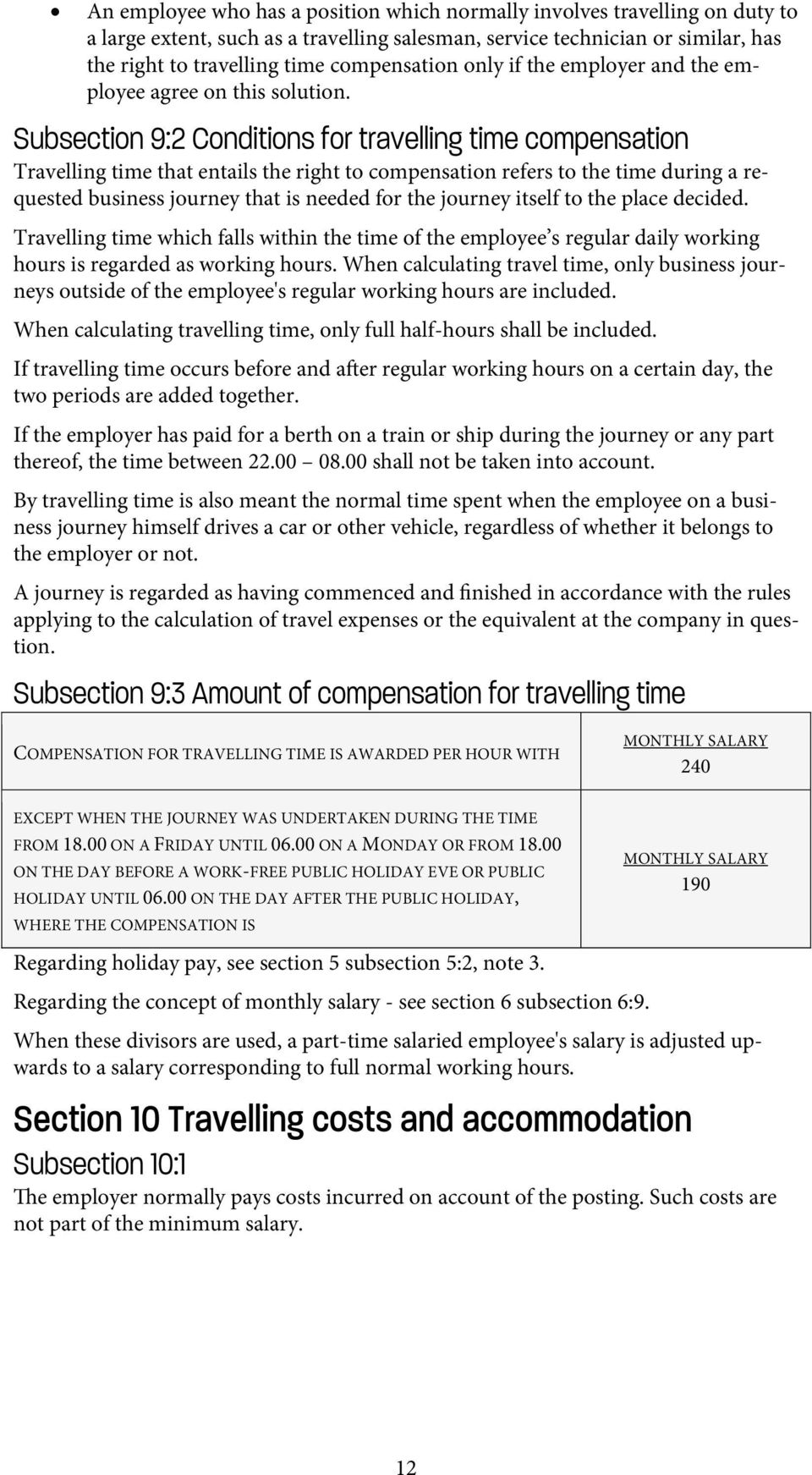 Subsection 9:2 Conditions for travelling time compensation Travelling time that entails the right to compensation refers to the time during a requested business journey that is needed for the journey