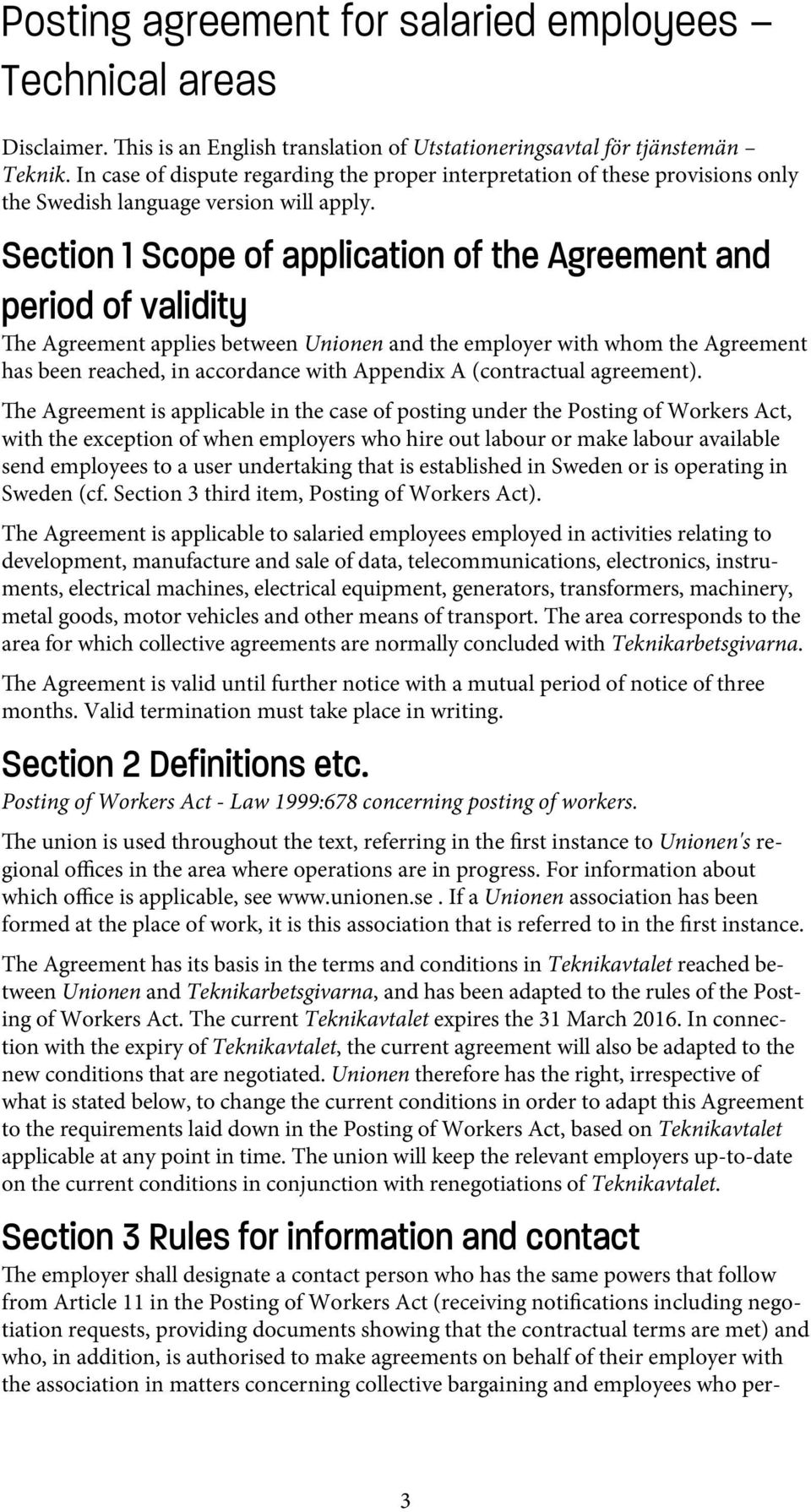 Section 1 Scope of application of the Agreement and period of validity The Agreement applies between Unionen and the employer with whom the Agreement has been reached, in accordance with Appendix A