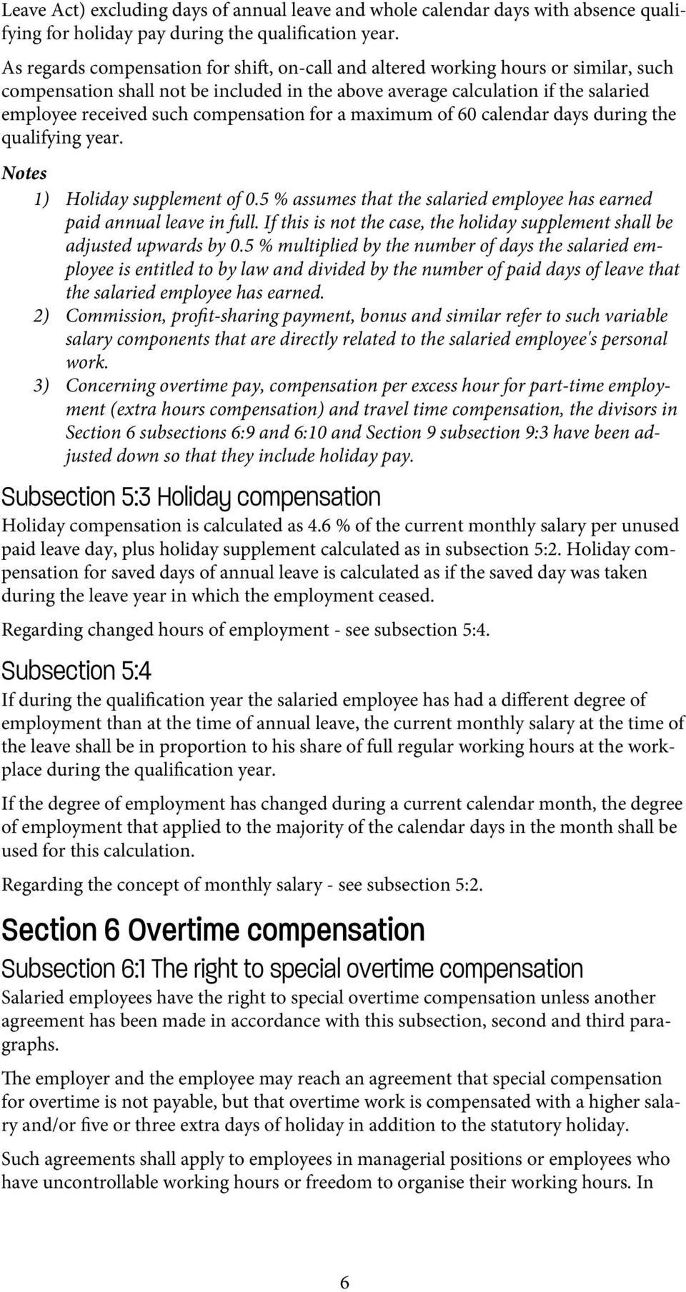 compensation for a maximum of 60 calendar days during the qualifying year. Notes 1) Holiday supplement of 0.5 % assumes that the salaried employee has earned paid annual leave in full.