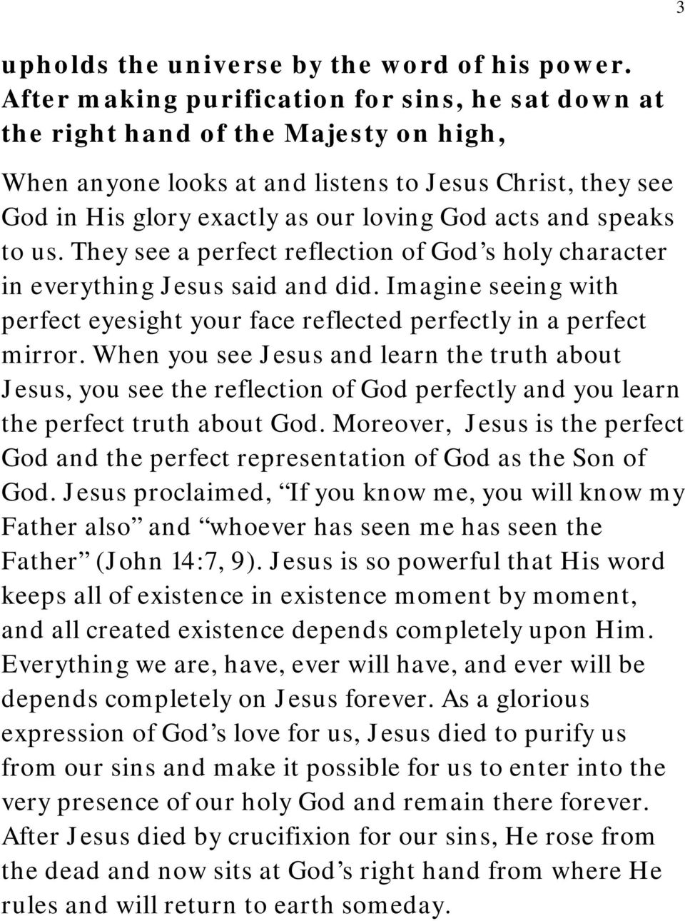 and speaks to us. They see a perfect reflection of God s holy character in everything Jesus said and did. Imagine seeing with perfect eyesight your face reflected perfectly in a perfect mirror.