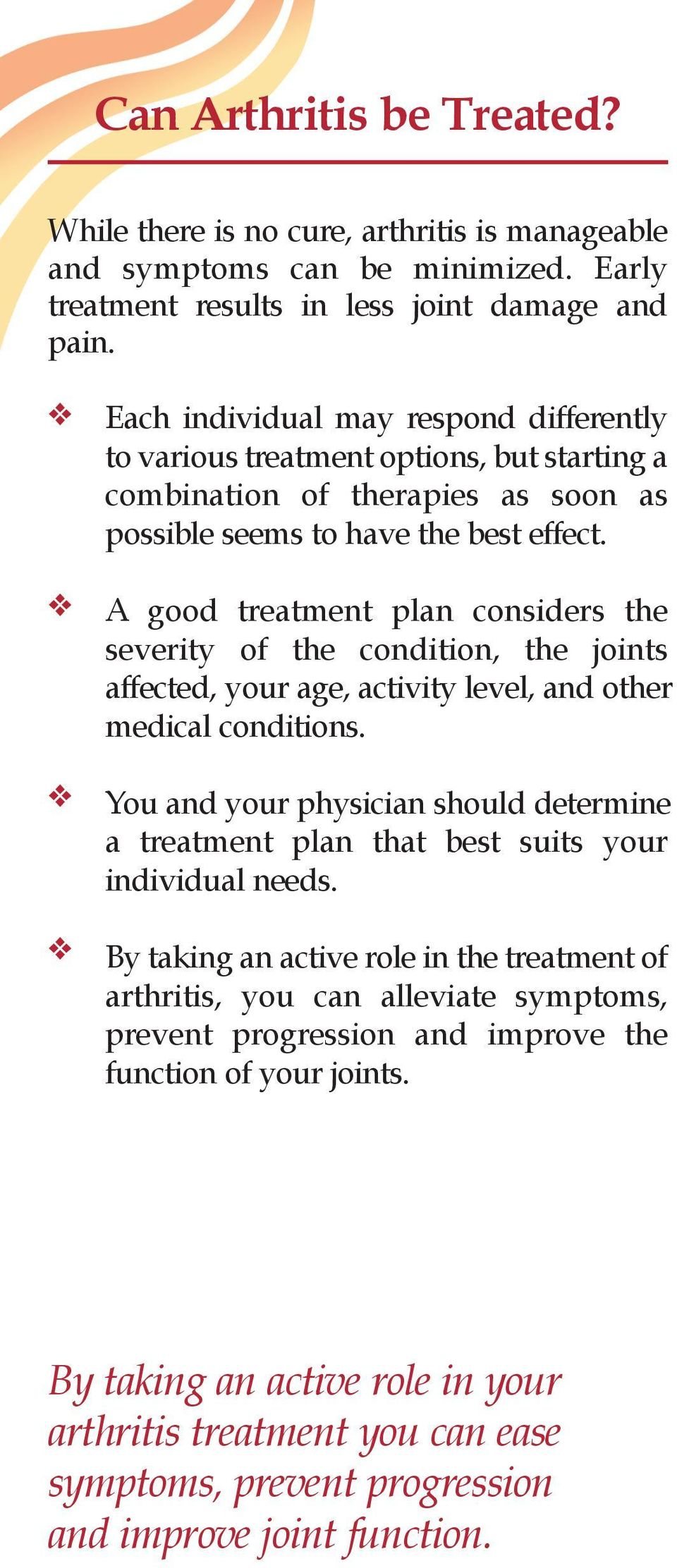 A good treatment plan considers the severity of the condition, the joints affected, your age, activity level, and other medical conditions.
