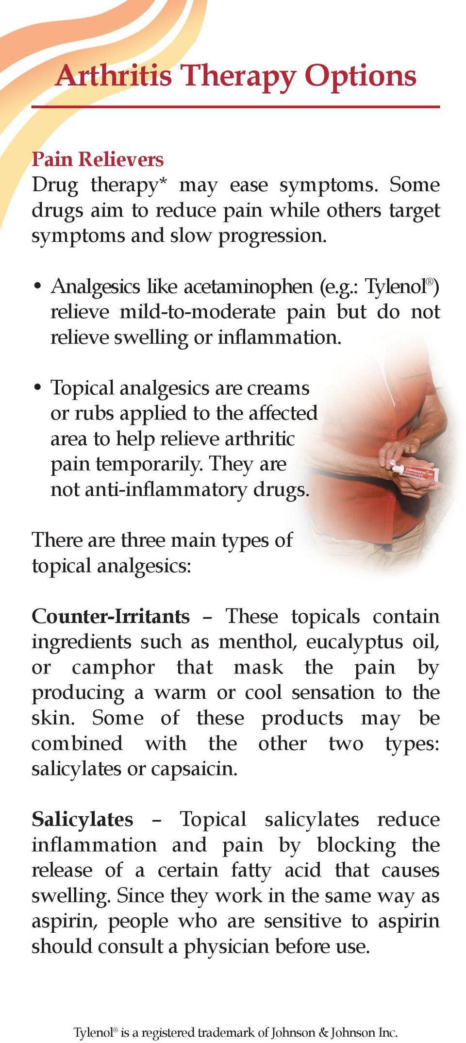 There are three main types of topical analgesics: Counter-Irritants These topicals contain ingredients such as menthol, eucalyptus oil, or camphor that mask the pain by producing a warm or cool