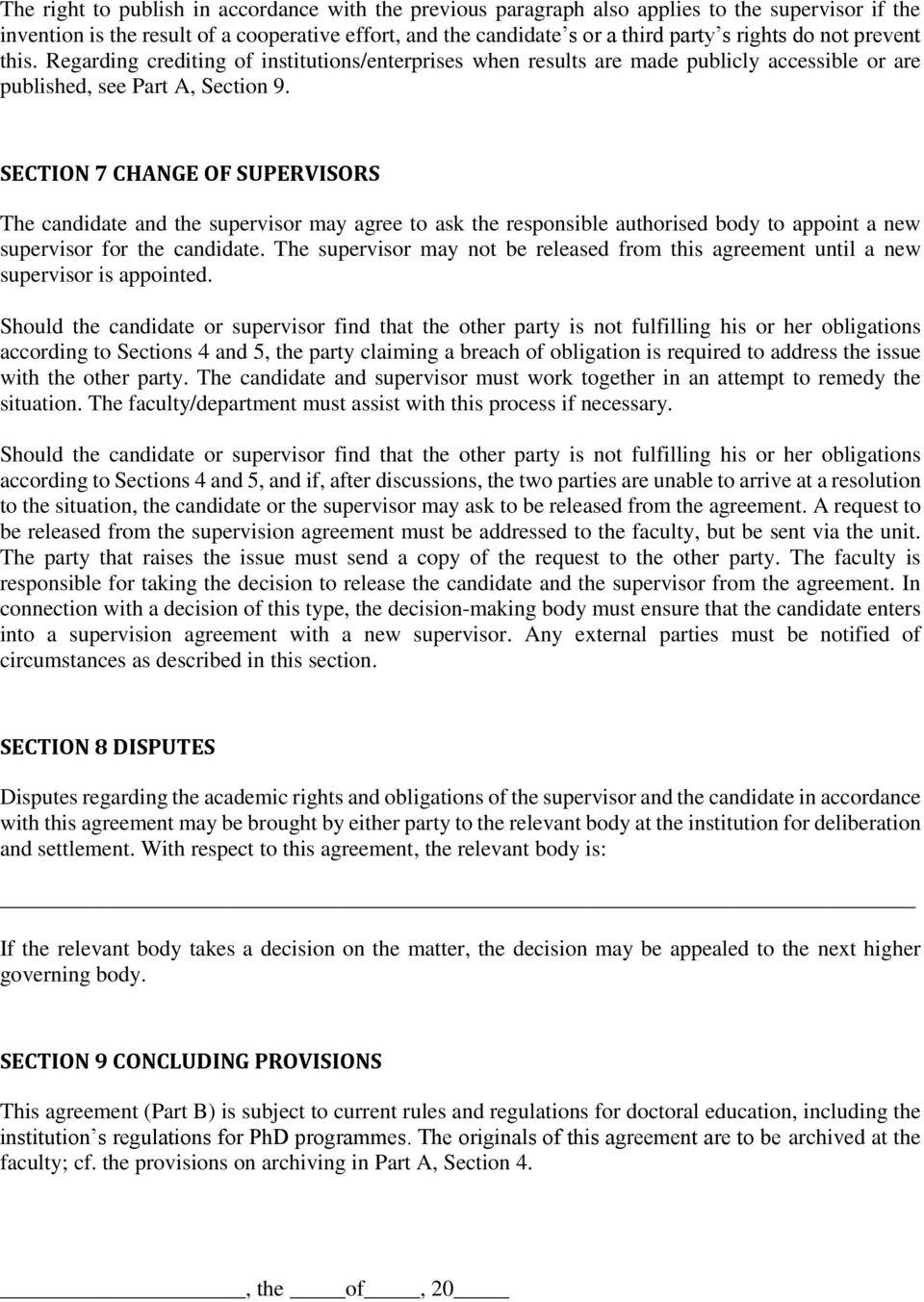 SECTION 7 CHANGE OF SUPERVISORS The candidate and the supervisor may agree to ask the responsible authorised body to appoint a new supervisor for the candidate.
