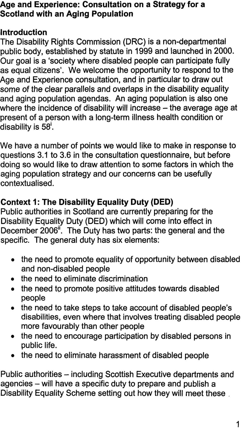 We welcome the opportunity to respond to the Age and Experience consultation, and in particular to draw out some of the clear parallels and overlaps in the disability equality and aging population