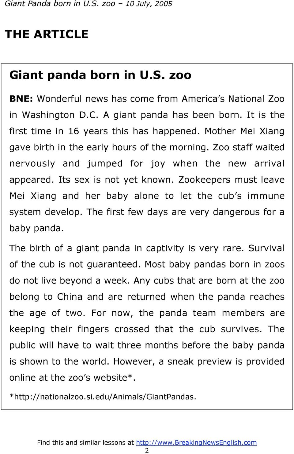 Zookeepers must leave Mei Xiang and her baby alone to let the cub s immune system develop. The first few days are very dangerous for a baby panda. The birth of a giant panda in captivity is very rare.