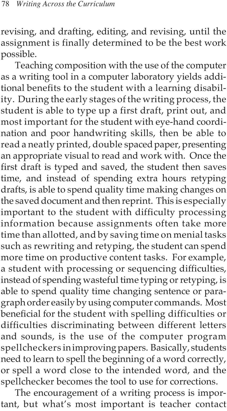 During the early stages of the writing process, the student is able to type up a first draft, print out, and most important for the student with eye-hand coordination and poor handwriting skills,
