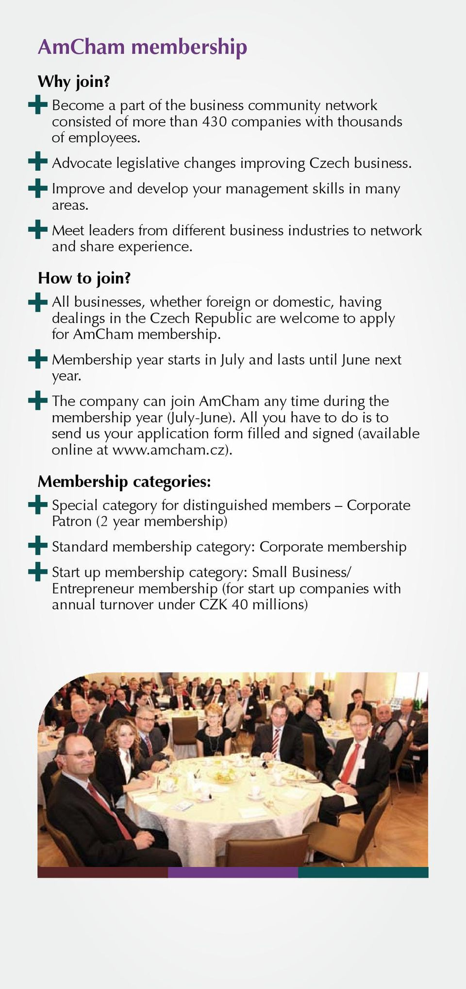 All businesses, whether foreign or domestic, having dealings in the Czech Republic are welcome to apply for AmCham membership. Membership year starts in July and lasts until June next year.
