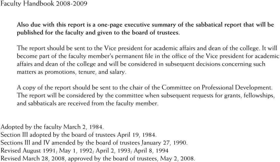 It will become part of the faculty member's permanent file in the office of the Vice president for academic affairs and dean of the college and will be considered in subsequent decisions concerning