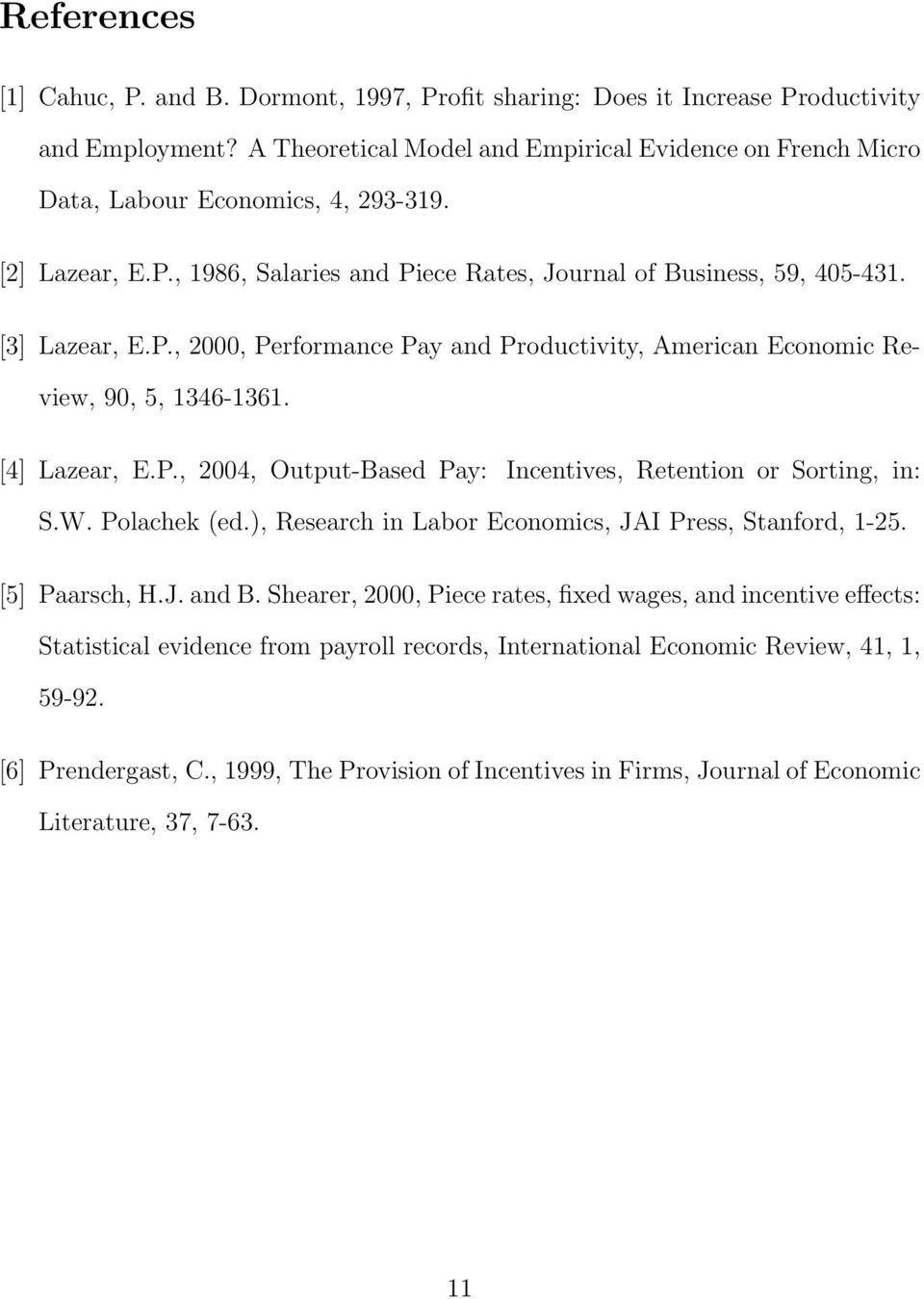 [4] Lazear, E.P., 2004, Output-Based Pay: Incentives, Retention or Sorting, in: S.W. Polachek (ed.), Research in Labor Economics, JAI Press, Stanford, 1-25. [5] Paarsch, H.J. and B.
