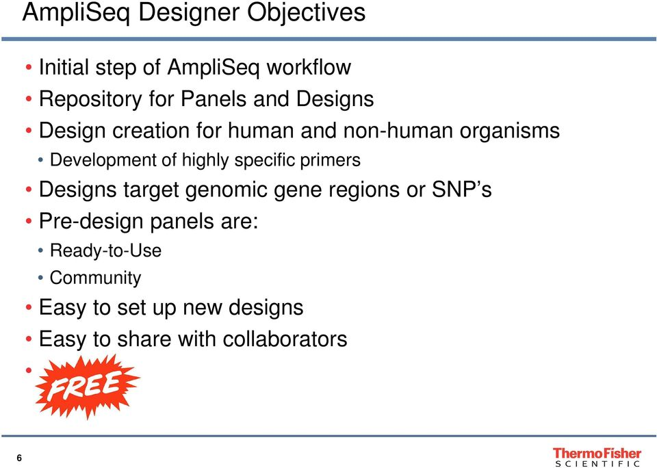 specific primers Designs target genomic gene regions or SNP s Pre-design panels are: