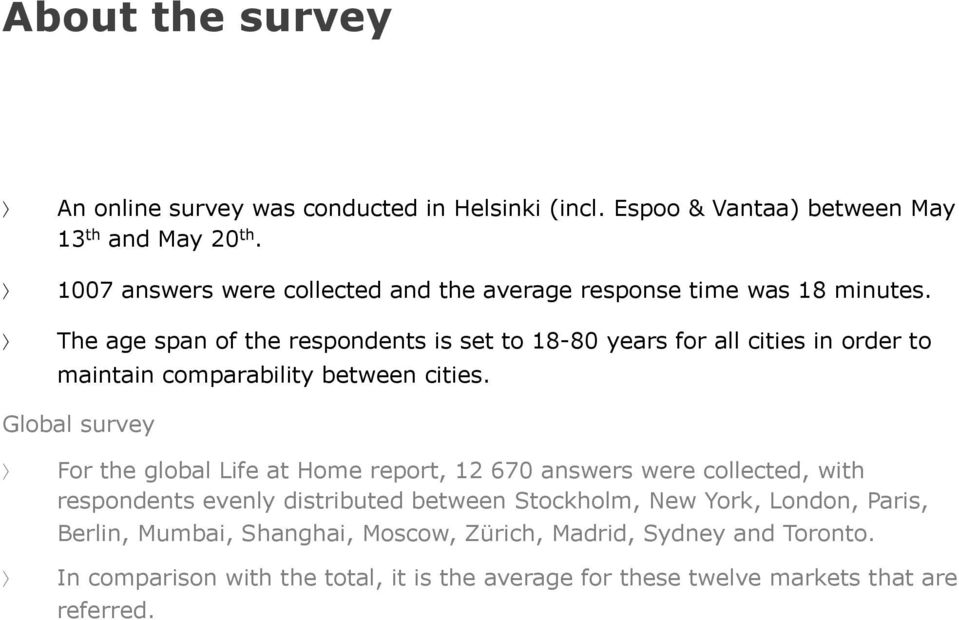 The age span of the respondents is set to 18-80 years for all cities in order to maintain comparability between cities.