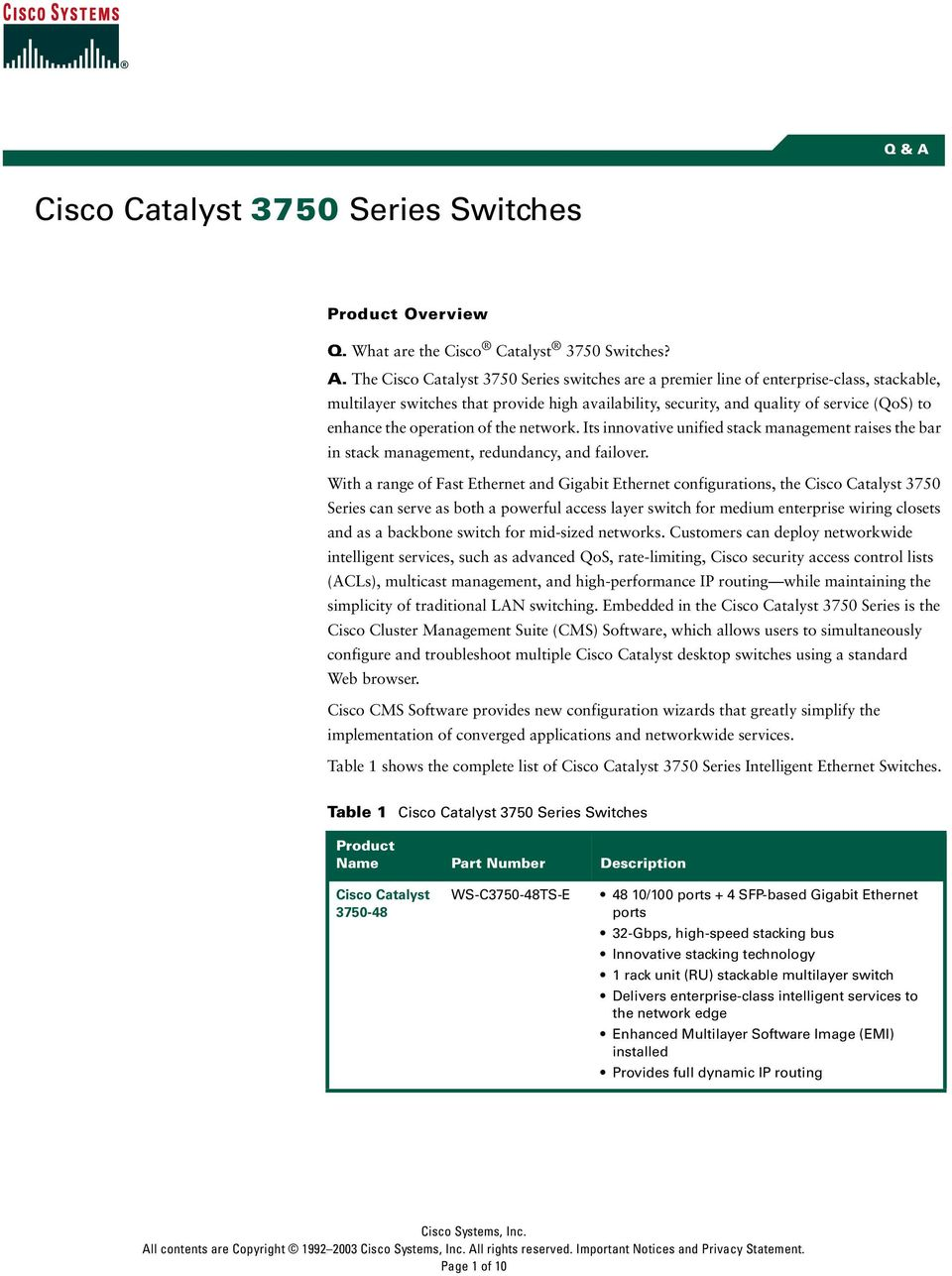 The 3750 Series switches are a premier line of enterprise-class, stackable, multilayer switches that provide high availability, security, and quality of service (QoS) to enhance the operation of the