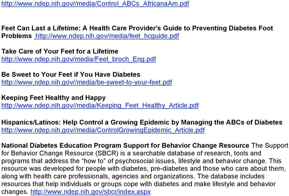 pdf Keeping Feet Healthy and Happy http://www.ndep.nih.gov//media/keeping_feet_healthy_article.pdf Hispanics/Latinos: Help Control a Growing Epidemic by Managing the ABCs of Diabetes http://www.ndep.nih.gov//media/controlgrowingepidemic_article.