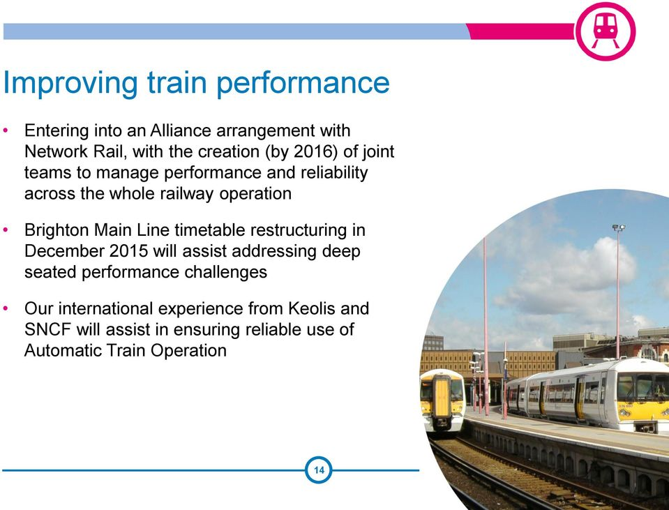 Line timetable restructuring in December 2015 will assist addressing deep seated performance challenges Our