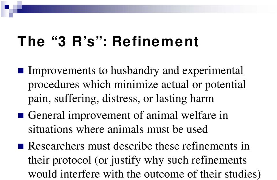 welfare in situations where animals must be used Researchers must describe these refinements