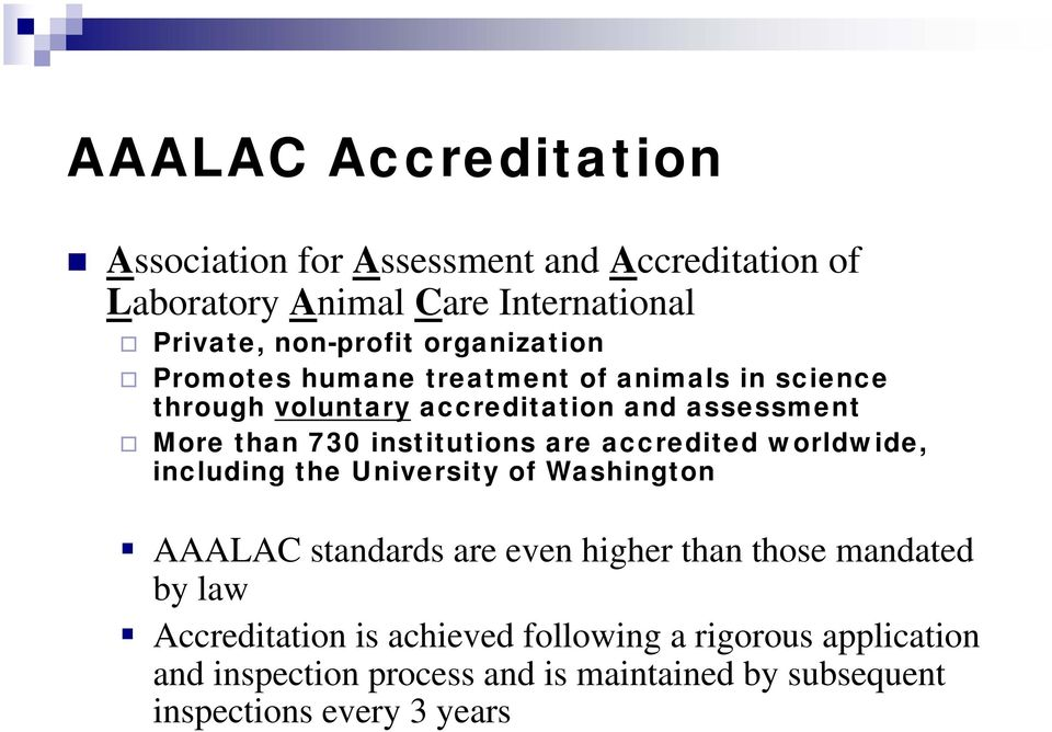 institutions are accredited worldwide, including the University of Washington AAALAC standards are even higher than those mandated