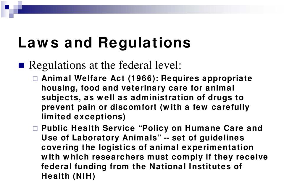 limited exceptions) Public Health Service Policy on Humane Care and Use of Laboratory Animals -- set of guidelines covering the