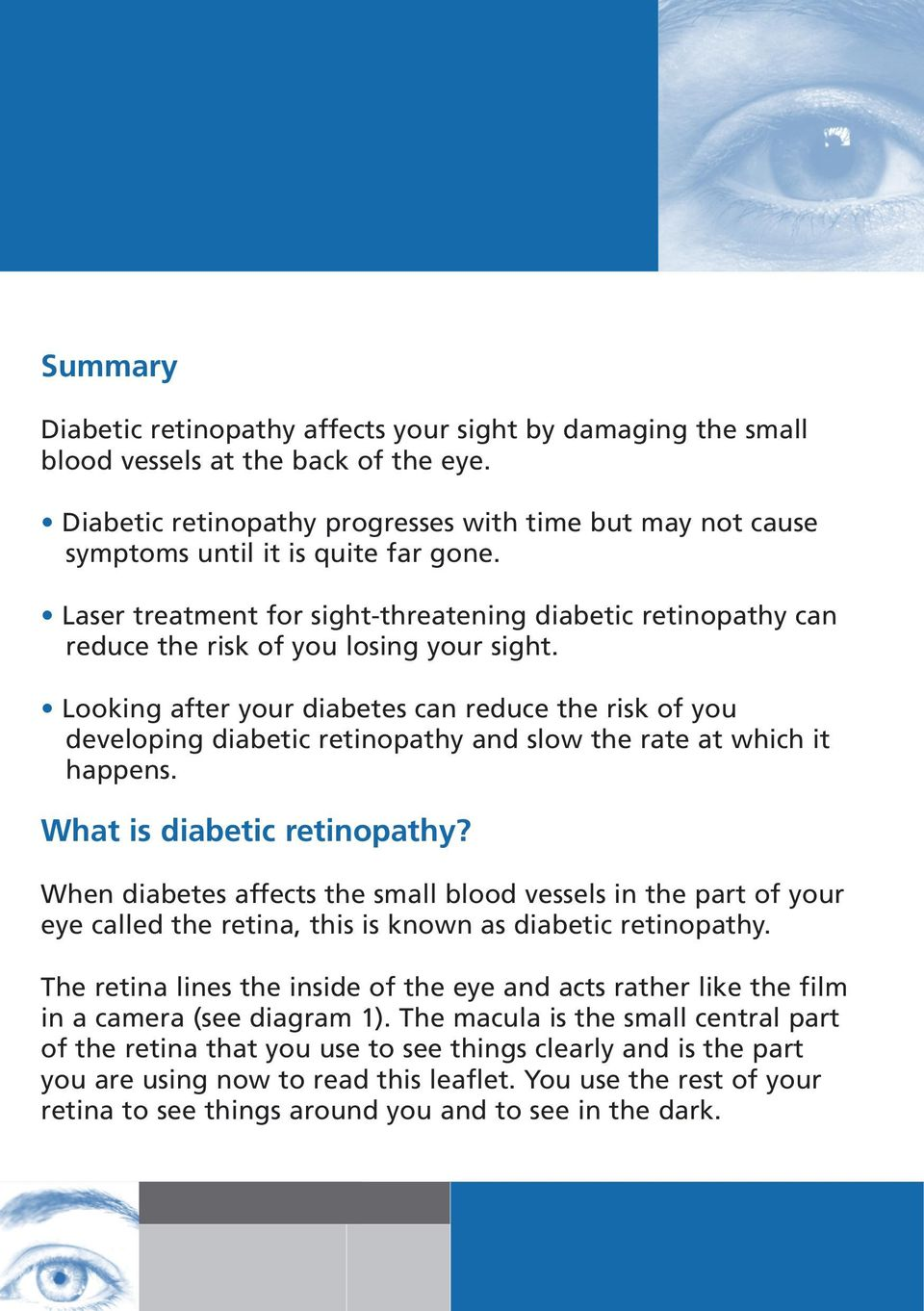 Laser treatment for sight-threatening diabetic retinopathy can reduce the risk of you losing your sight.