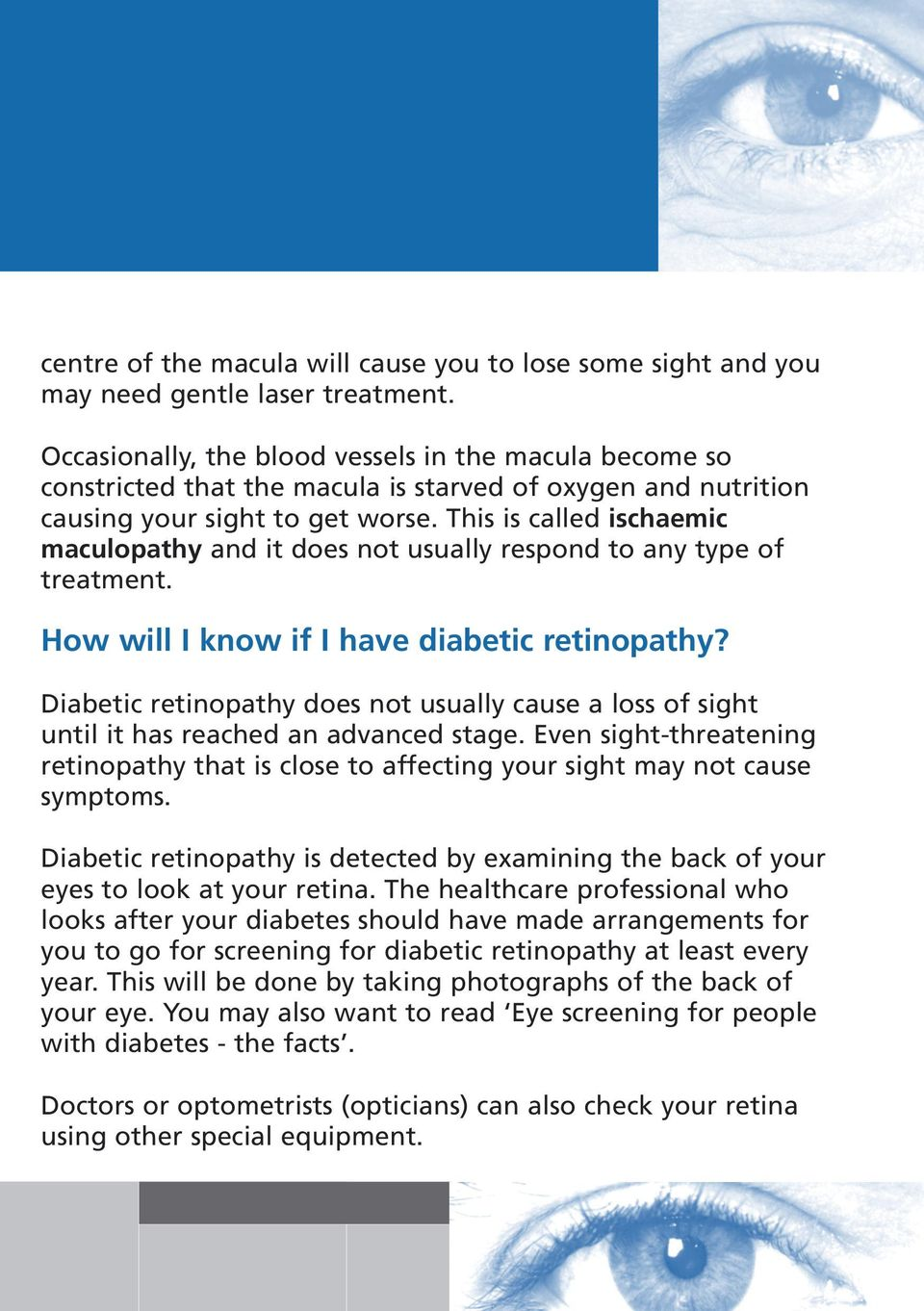 This is called ischaemic maculopathy and it does not usually respond to any type of treatment. How will I know if I have diabetic retinopathy?