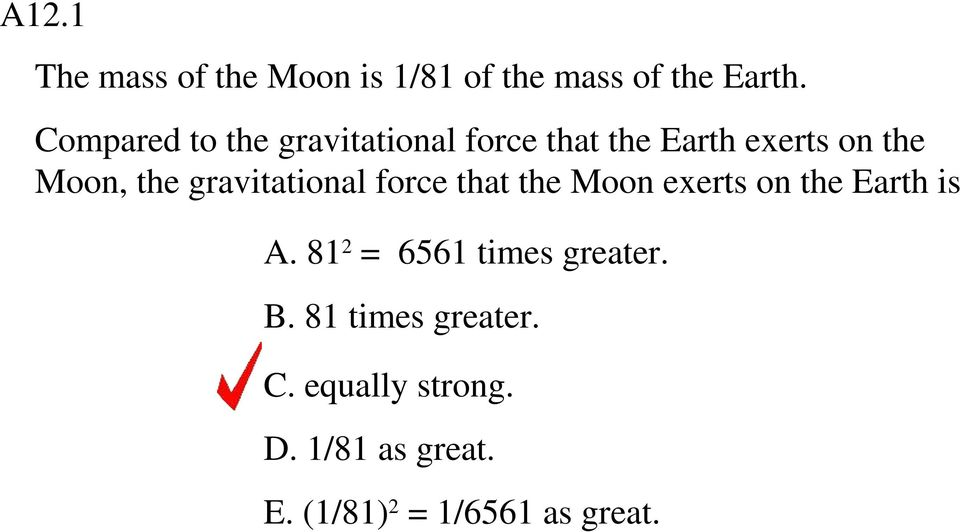 gravitational force that the Moon exerts on the Earth is A.