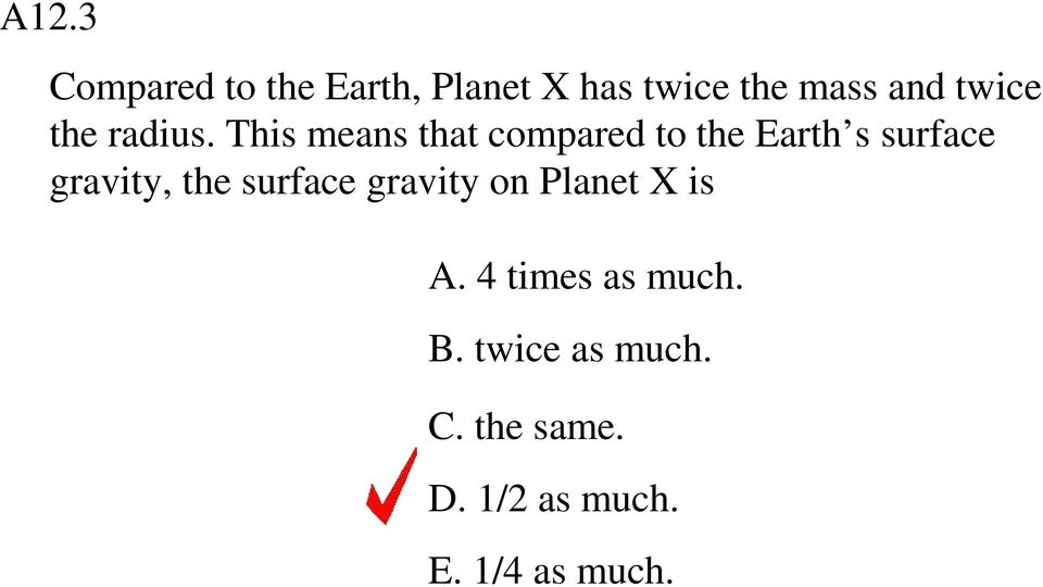 This means that compared to the Earth s surface gravity, the
