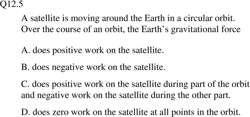 does positive work on the satellite. B. does negative work on the satellite. C.