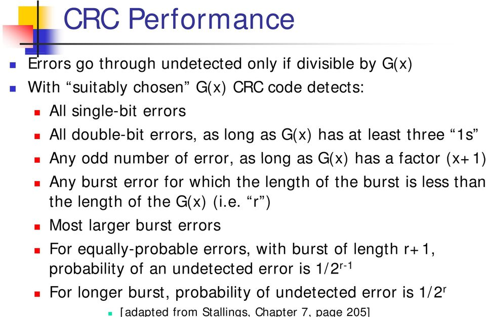 length of the burst is less than the length of the G(x) (i.e. r ) Most larger burst errors For equally-probable errors, with burst of length r+1,