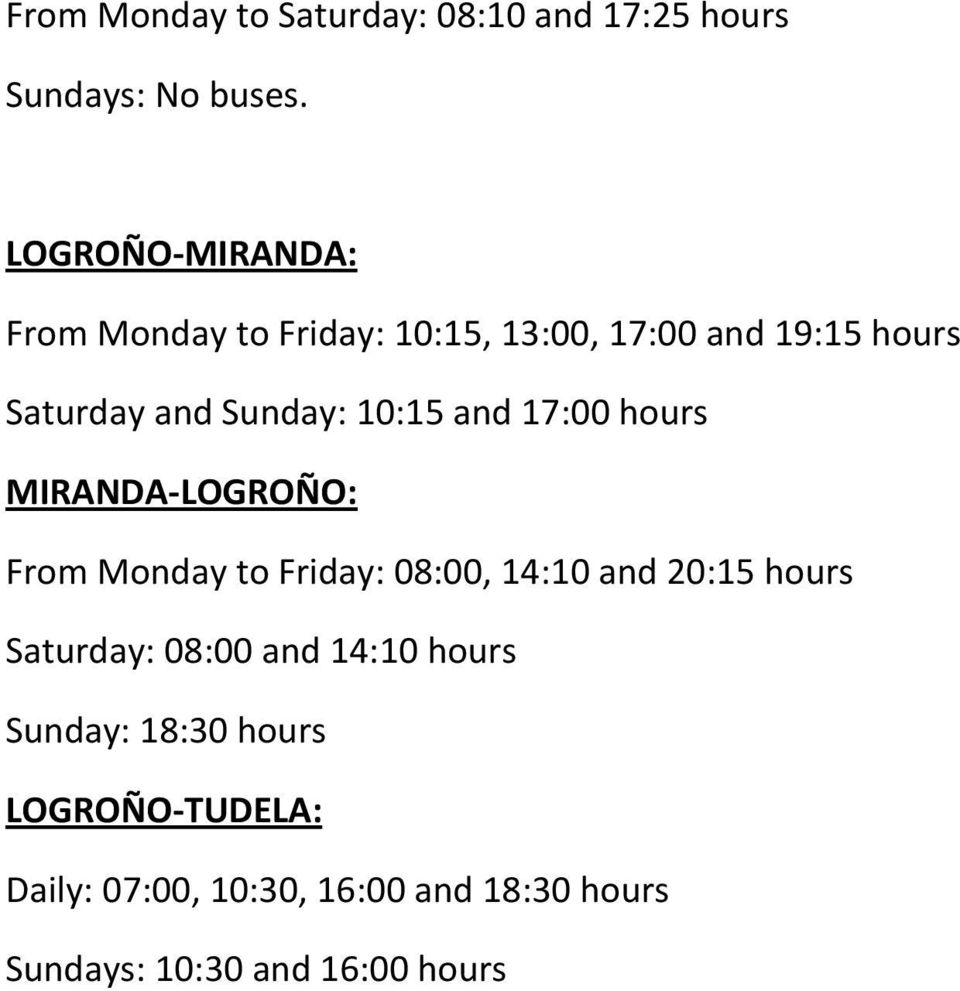 10:15 and 17:00 hours MIRANDA LOGROÑO: From Monday to Friday: 08:00, 14:10 and 20:15 hours