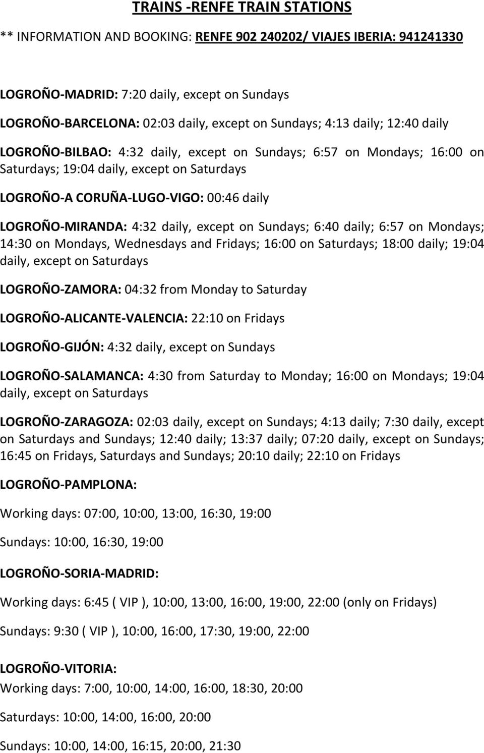4:32 daily, except on Sundays; 6:40 daily; 6:57 on Mondays; 14:30 on Mondays, Wednesdays and Fridays; 16:00 on Saturdays; 18:00 daily; 19:04 daily, except on Saturdays LOGROÑO ZAMORA: 04:32 from