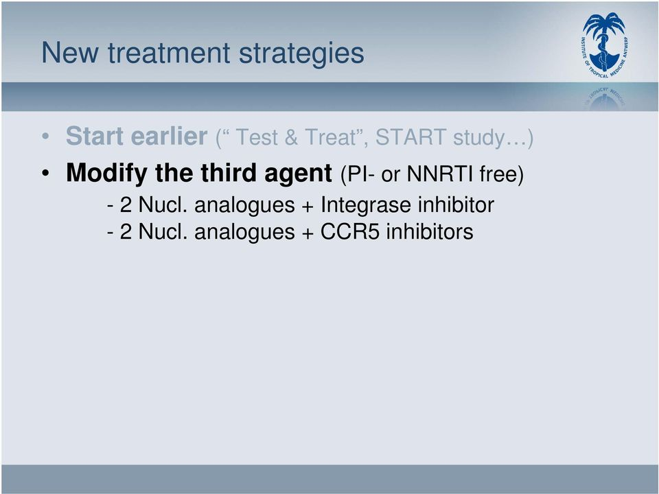 analogues + CCR5 inhibitors Modify the backbone ( NRTI sparing ): - Protease inhibitor + Integrase
