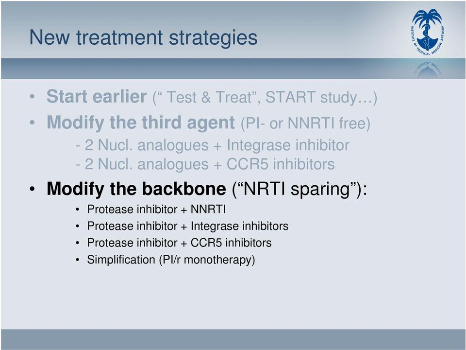 analogues + CCR5 inhibitors Modify the backbone ( NRTI sparing ): Protease inhibitor + NNRTI