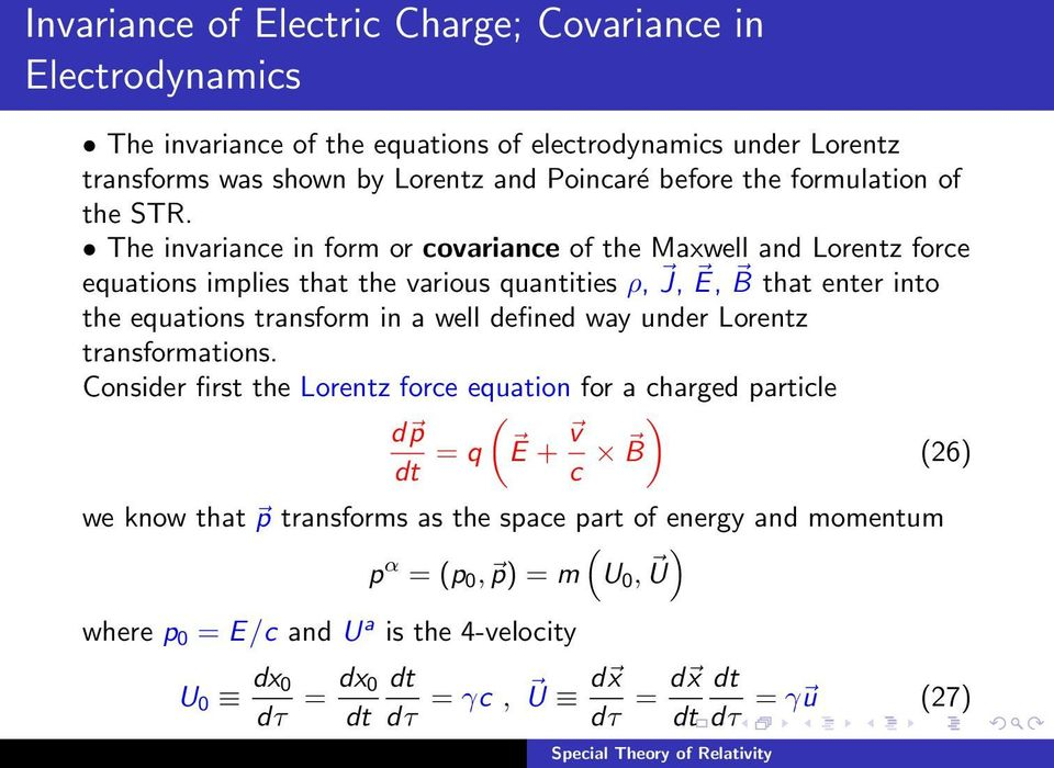 The invariance in form or covariance of the Maxwell and Lorentz force equations implies that the various quantities ρ, J, E, B that enter into the equations transform in a well