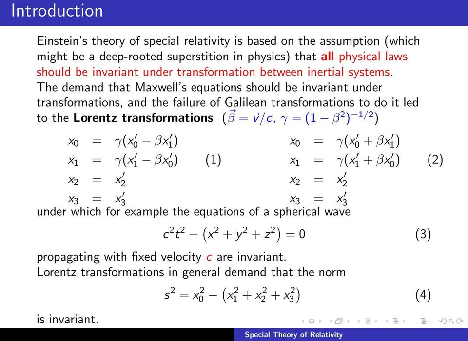 The demand that Maxwell s equations should be invariant under transformations, and the failure of Galilean transformations to do it led to the Lorentz transformations ( β = v/c, γ = (1 β 2 ) 1/2 ) x