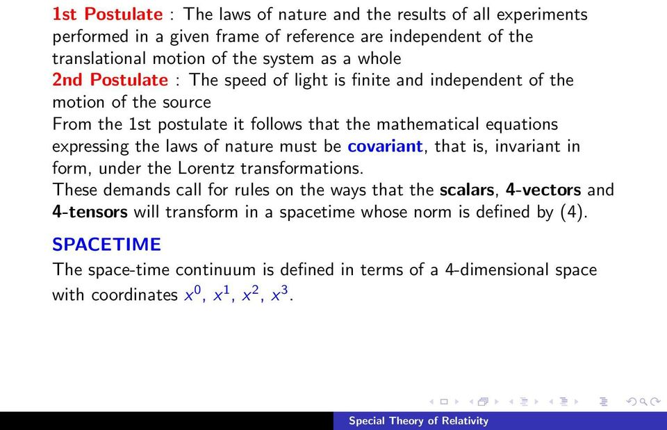 laws of nature must be covariant, that is, invariant in form, under the Lorentz transformations.