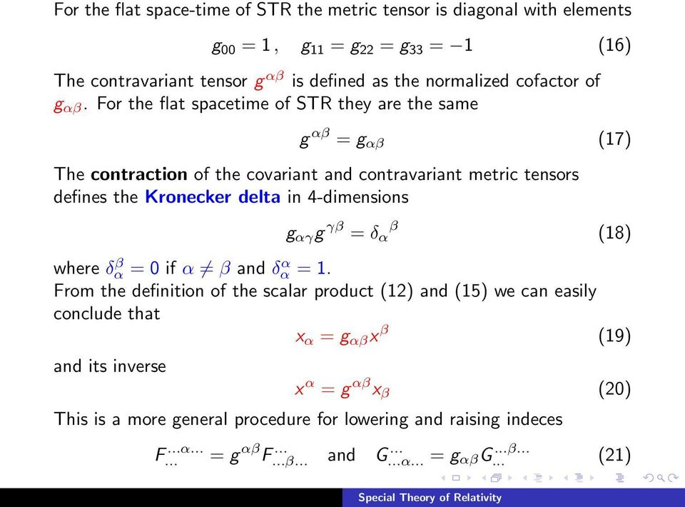 For the flat spacetime of STR they are the same g αβ = g αβ (17) The contraction of the covariant and contravariant metric tensors defines the Kronecker delta in 4-dimensions