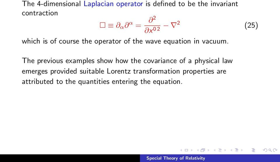 The previous examples show how the covariance of a physical law emerges provided