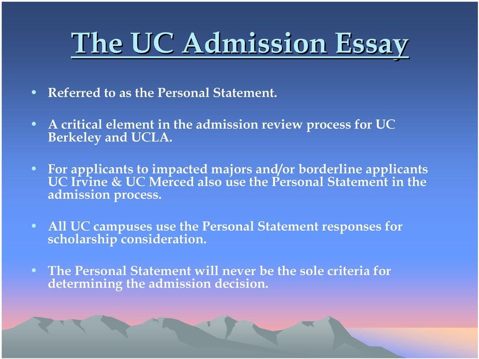 For applicants to impacted majors and/or borderline applicants UC Irvine & UC Merced also use the Personal