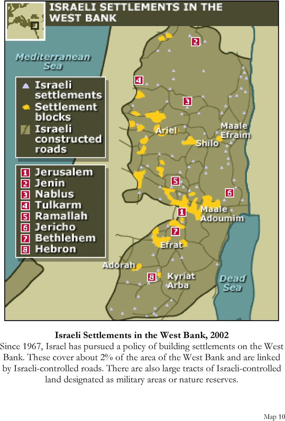 These cover about 2% of the area of the West Bank and are linked by