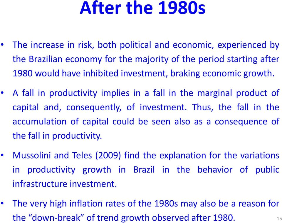 Thus, the fall in the accumulation of capital could be seen also as a consequence of the fall in productivity.