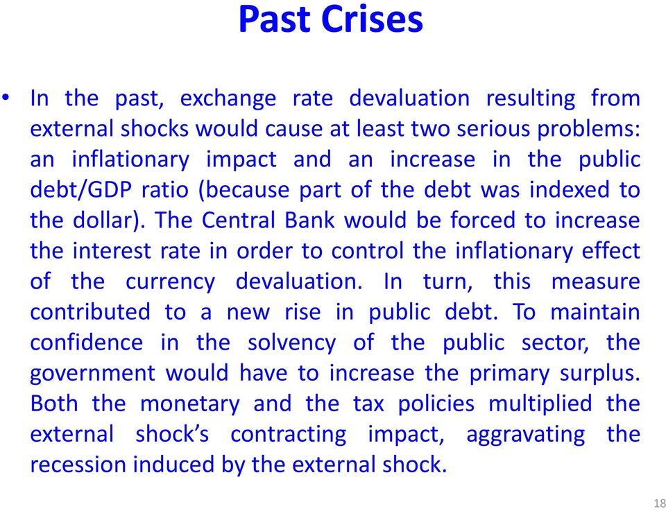 The Central Bank would be forced to increase theinterestrateinordertocontroltheinflationaryeffect of the currency devaluation.